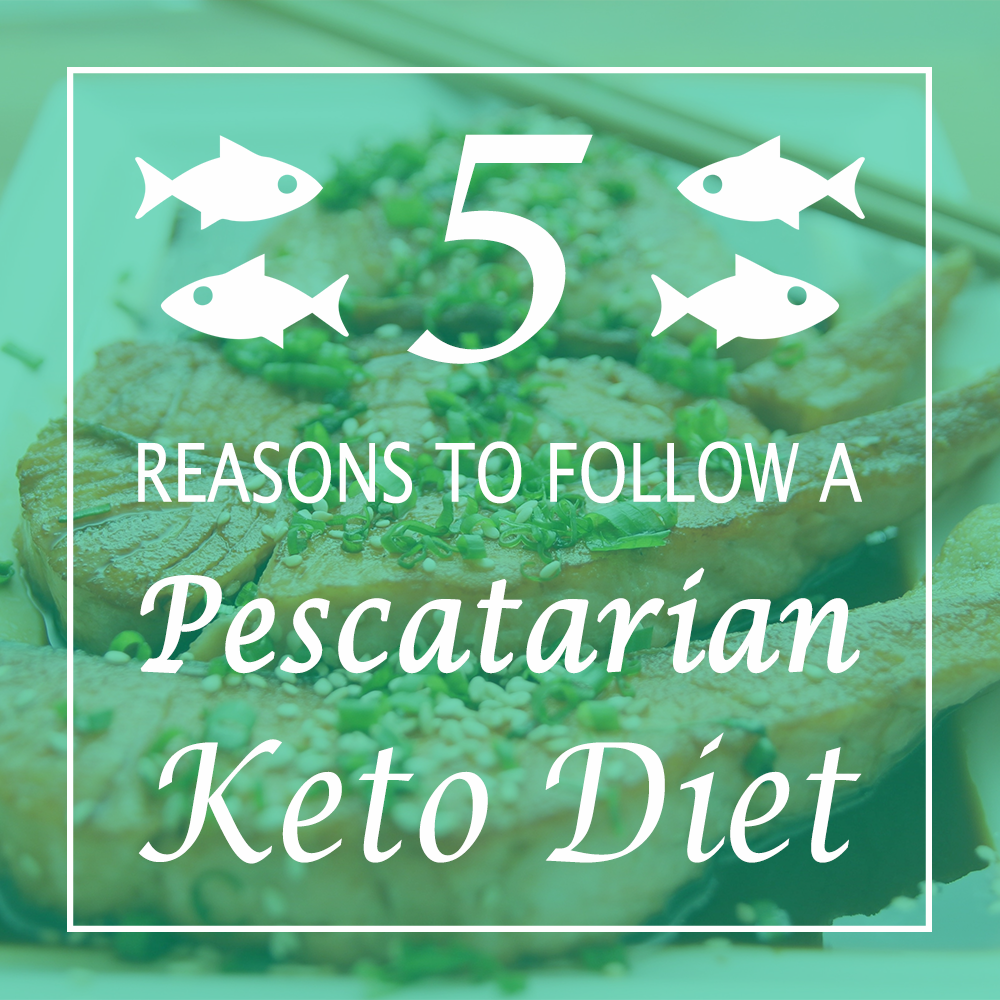 Why you should follow a pescetarian ketogenic diet